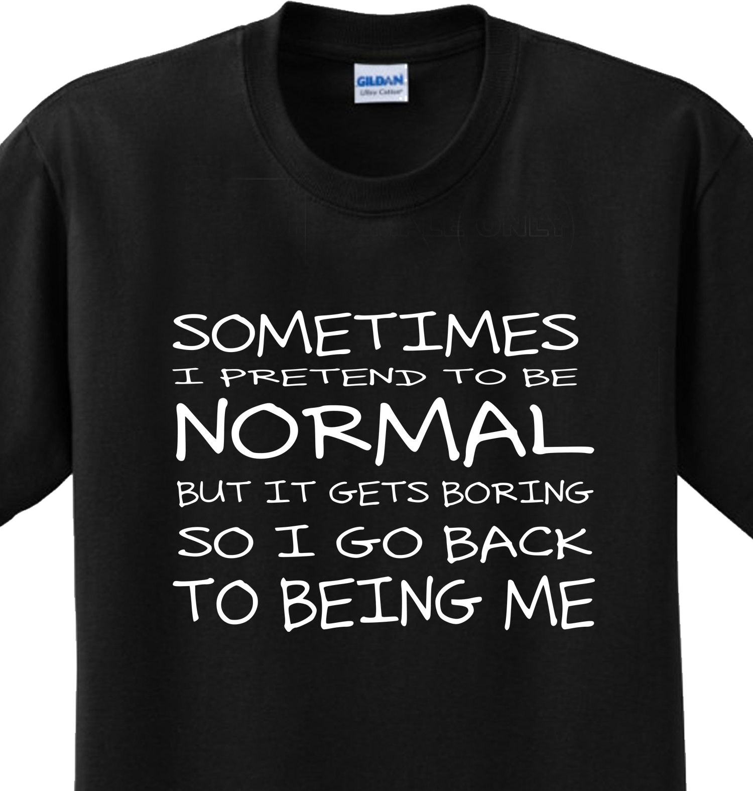 Pretend to be Normal Funny Sayings Witty Humorous Joke T-shirt Any ...
